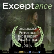 "Exceptance, ""Official Selection"" Pittsburgh Independent Film Festival 2016"